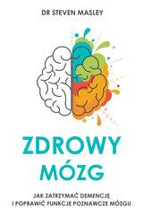 Zdrowy mózg. Jak zatrzymać demencję i poprawić funkcje poznawcze mózgu