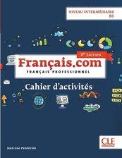 Français.com Niveau intermédiaire B1 Cahier d'acitivtés