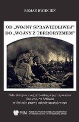 """Od """"wojny sprawiedliwej"""" do """"wojny z terroryzmem"""". Siła zbrojna i reglamentacja jej używania (ius contra bellum) w św"""