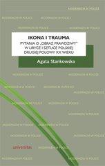 Ikona i trauma Pytania o obraz prawdziwy w liryce i sztuce polskiej drugiej połowy XX wieku