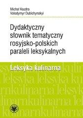 Dydaktyczny słownik tematyczny rosyjsko-polskich paraleli leksykalnych. Leksyka kulinarna