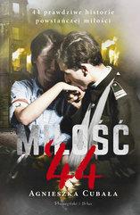 Miłość`44. 44 prawdziwe historie powstańczej miłości