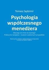 Psychologia współczesnego menedżera. Dlaczego oni mnie nie słuchają? Praktyczne narzędzia plus studium codziennych przypad