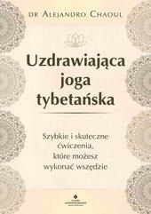 Uzdrawiająca joga tybetańska. Szybkie i skuteczne ćwiczenia, które możesz wykonać wszędzie