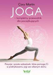 Joga – kompletny przewodnik dla początkujących. Pozycje i proste wskazówki, które pomogą Ci w praktykowaniu jogi we włas