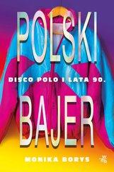 Polski bajer. Disco polo i lata 90.
