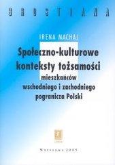Społeczno-kulturowe konteksty tożsamości mieszakńców wschodniego i zachodniego pogranicza Polski