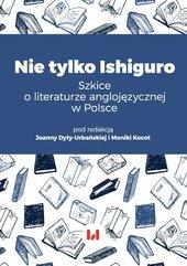 Nie tylko Ishiguro. Szkice o literaturze anglojęzycznej w Polsce