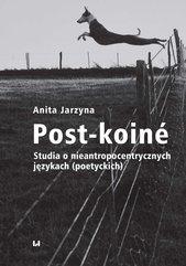 Post-koiné. Studia o nieantropocentrycznych językach (poetyckich)