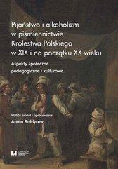 Pijaństwo i alkoholizm w piśmiennictwie Królestwa Polskiego w XIX i na początku XX wieku. Aspekty społeczne, pedagogiczne i