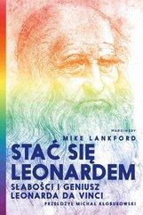 Stać się Leonardem Słabości i geniusz Leonarda da Vinci