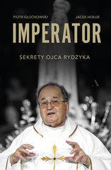 Imperator Sekrety Ojca Rydzyka - Piotr Głuchowski