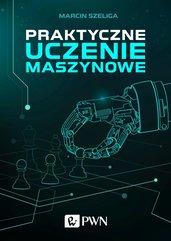 Praktyczne uczenie maszynowe Marcin Szeliga