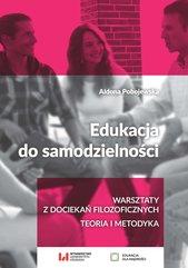 Edukacja do samodzielności. Warsztaty z dociekań filozoficznych. Teoria i metodyka