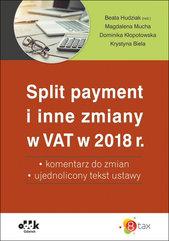 Split payment i inne zmiany w VAT w 2018 r. - komentarz do zmian - ujednolicony tekst ustawy