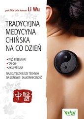 Tradycyjna Medycyna Chińska na co dzień. Pięć Przemian, Tai Chi, akupresura - najskuteczniejsze techniki na zdrowie i długo
