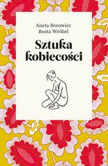 Sztuka kobiecości - Aneta Borowiec Beata Wróbel