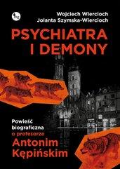 Psychiatra i demony. Powieść biograficzna o profesorze Antonim Kępińskim