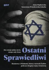 Ostatni Sprawiedliwi. Rozmowy z Polakami, którzy ratowali Żydów podczas II Wojny Światowej