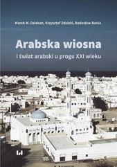 Arabska Wiosna i świat arabski u progu XXI wieku