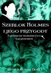 Szerlok Holmes i jego przygody. Tajemnicze morderstwo nad jeziorem