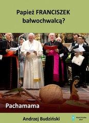 Papież Franciszek bałwochwalcą?