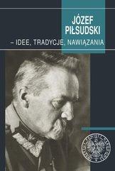 Józef Piłsudski - idee, tradycje, nawiązania