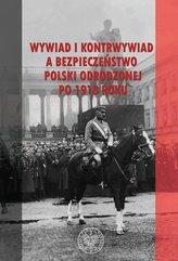 Wywiad i kontrwywiad a bezpieczeństwo Polski odrodzonej po 1918 roku