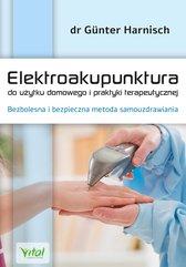 Elektroakupunktura do użytku domowego i praktyki terapeutycznej. Bezbolesna i bezpieczna metoda samouzdrawiania