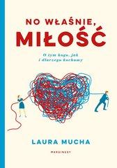 No właśnie, miłość Co nauka mówi o tym, jak, kogo i dlaczego kochamy