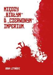 """Między """"białym"""" a """"czerwonym"""" imperium. Rzecz o narodach w Rosji 1917-1922."""