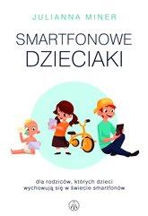 Smartfonowe dzieciaki. Dla rodziców, których dzieci wychowują się w świecie smartfonów