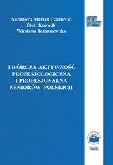Twórcza aktywność profesjologiczna i profesjonalna seniorów polskich