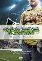 Football Manager to moje życie Historia najpiękniejszej obsesji