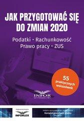 Jak przygotować się do zmian 2020.Podatki,rachunkowość,prawo pracy,ZUS