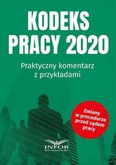 Kodeks Pracy 2020. Praktyczny komentarz z przykładami