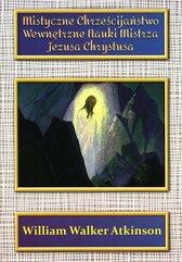 Mistyczne Chrześcijaństwo Wewnętrzne nauki Mistrza Jezusa Chrystusa