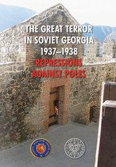 The Great Terror in Soviet Georgia 1937 - 1938 Repressions against Poles