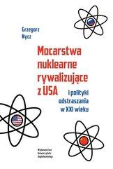 Mocarstwa nuklearne rywalizujące z USA i polityki odstraszania w XXI wieku