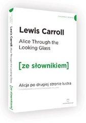 Alice Through the Looking-Glass. Alicja po drugiej stronie lustra z podręcznym słownikiem angielsko-polskim
