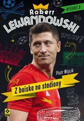 Robert Lewandowski Z boiska na stadiony
