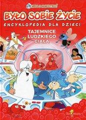 Było sobie życie Tajemnice ludzkiego ciała Encyklopedia + DVD