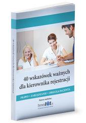 40 wskazówek ważnych dla kierownika rejestracji. Prawo, zarządzanie, obsługa pacjenta