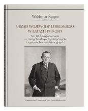 Urząd wojewody lubelskiego w latach 1919-2019. Sto lat funkcjonowania w różnych ustrojach polityczny
