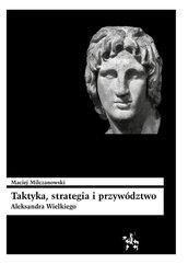 Taktyka strategia i przywództwo Aleksandra Wielkiego