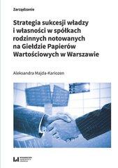 Strategia sukcesji władzy i własności w spółkach rodzinnych notowanych na Giełdzie Papierów Wartościowych w Warszawie