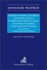 Ochrona prawna interesu indywidualnego w procesie inwestycyjno-budowlanym dróg publicznych w Polsce. Zagadnienia administracyjn