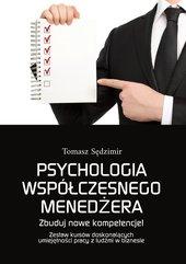 Psychologia współczesnego menedżera. Zbuduj nowe kompetencje! Zestaw kursów doskonalących umiejętności pracy z ludźmi w