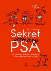 Sekret grzecznego psa. Jak rozwiązać dziesięć najczęstszych problemów w wychowaniu pupila