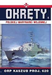 Okręty Polskiej Marynarki Wojennej Tom 6 ORP Kaszub Proj.620